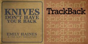 TrackBack - Emily Haines & The Soft Skeleton's Knives Don't Have Your Back